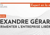 [Podcast] Alexandre Gérard : expérimenter l'entreprise libérée